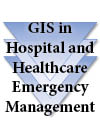 GIS in Hospital and Healthcare Emergency Management